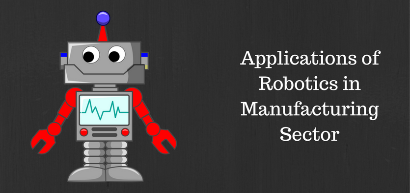 Applications of Robotics in Manufacturing Sector